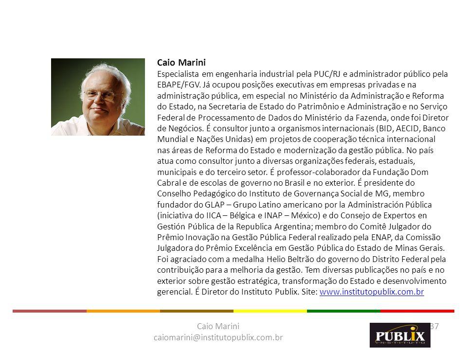 Caio Marini caiomarini@institutopublix.com.br 37 Caio Marini Especialista em engenharia industrial pela PUC/RJ e administrador público pela EBAPE/FGV.
