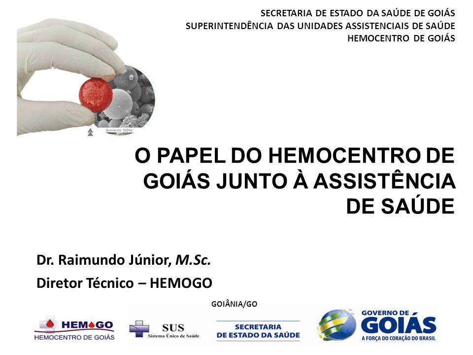 OBJETIVO 1 Garantir a implantação da Política Estadual de Sangue e Hemoderivados e do Plano Diretor de Regionalização do Sangue através da coordenação efetiva e eficiente da Hemorrede Pública, focado na atenção hemoterápica aos leitos SUS no Estado de Goiás Dr.