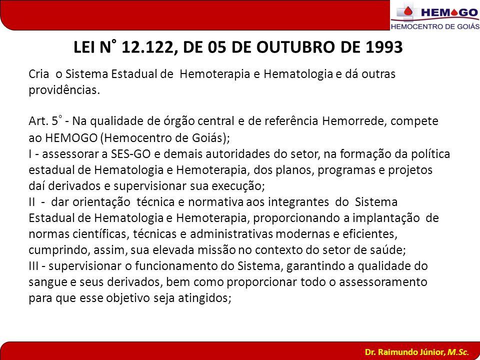 Cria o Sistema Estadual de Hemoterapia e Hematologia e dá outras providências. Art. 5° - Na qualidade de órgão central e de referência Hemorrede, comp
