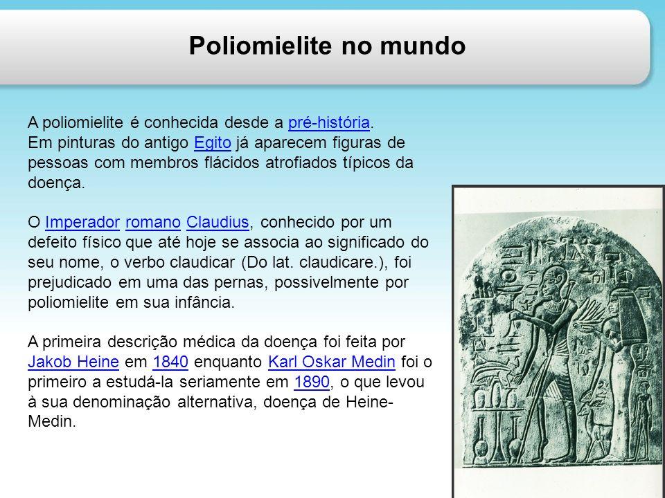 Poliomielite no mundo A poliomielite é conhecida desde a pré-história.pré-história Em pinturas do antigo Egito já aparecem figuras de pessoas com memb