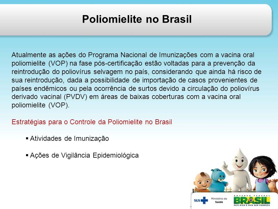 Poliomielite no Brasil Atualmente as ações do Programa Nacional de Imunizações com a vacina oral poliomielite (VOP) na fase pós-certificação estão vol