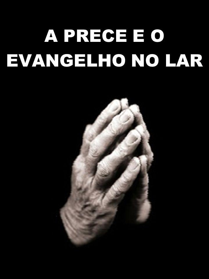 A PRECE E O EVANGELHO NO LAR