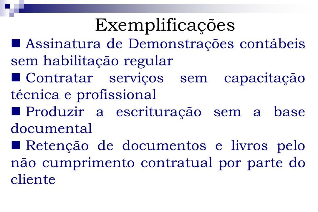 Exemplificações Assinatura de Demonstrações contábeis sem habilitação regular Contratar serviços sem capacitação técnica e profissional Produzir a esc