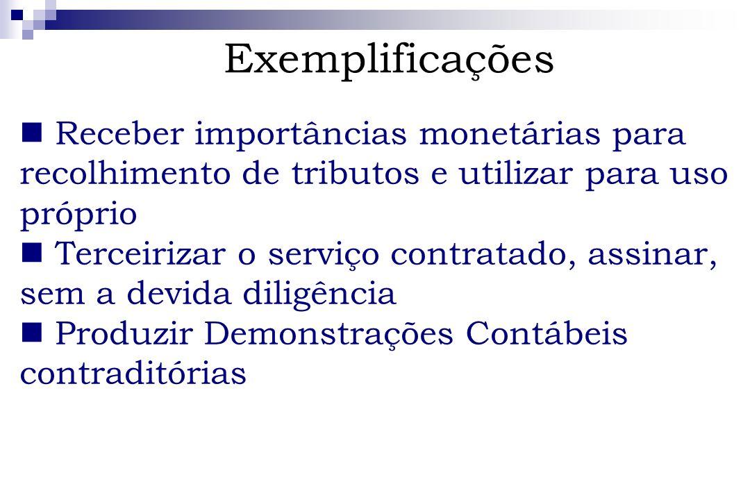 Receber importâncias monetárias para recolhimento de tributos e utilizar para uso próprio Terceirizar o serviço contratado, assinar, sem a devida dili