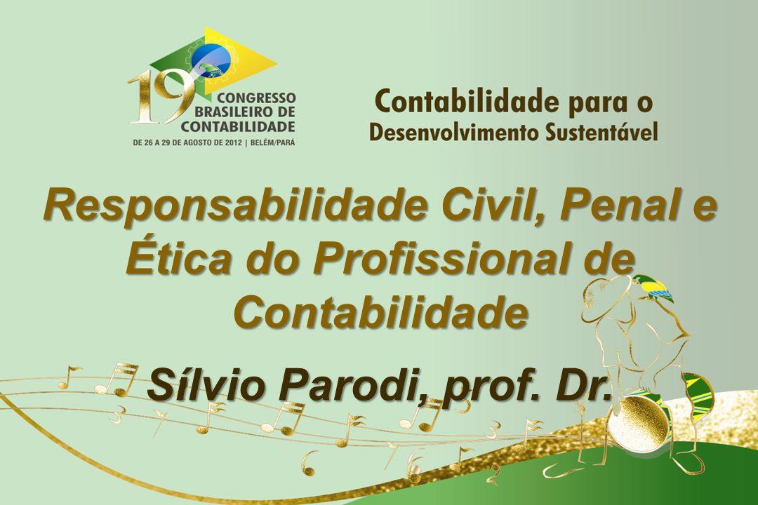 Responsabilidade Civil, Penal e Ética do Profissional de Contabilidade Sílvio Parodi, prof. Dr.