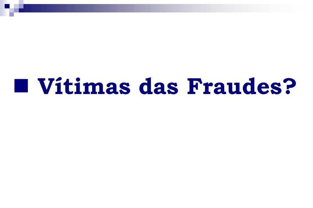 Vítimas das Fraudes?