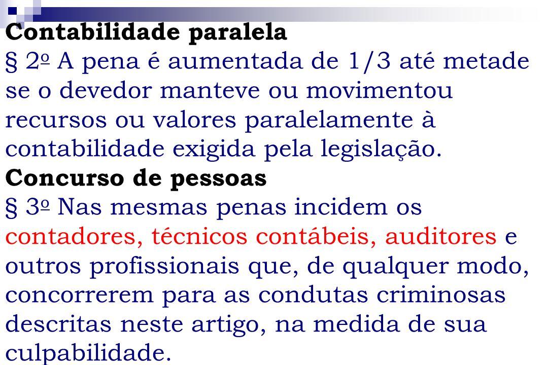Contabilidade paralela § 2 o A pena é aumentada de 1/3 até metade se o devedor manteve ou movimentou recursos ou valores paralelamente à contabilidade