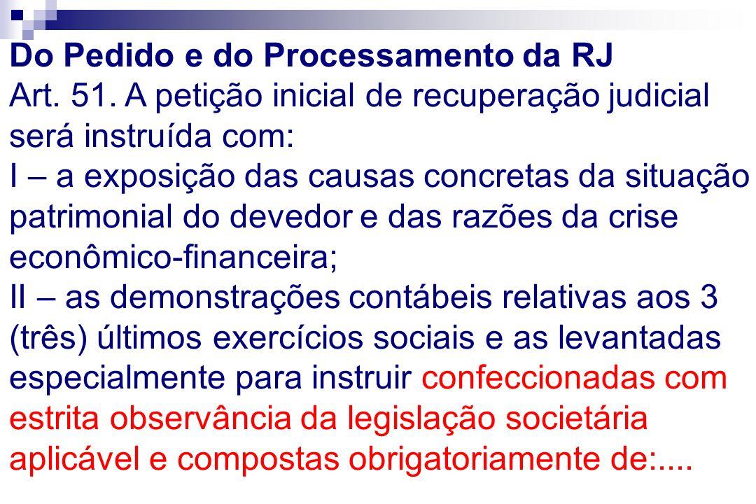 Do Pedido e do Processamento da RJ Art. 51. A petição inicial de recuperação judicial será instruída com: I – a exposição das causas concretas da situ