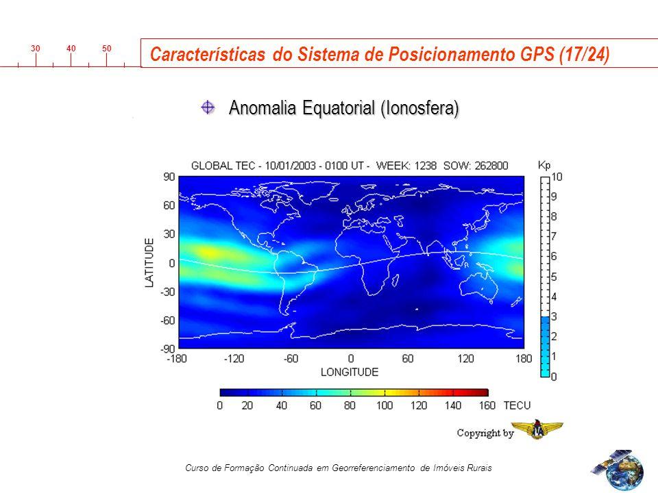 3040 50 Curso de Formação Continuada em Georreferenciamento de Imóveis Rurais Características do Sistema de Posicionamento GPS (17/24) Anomalia Equatorial (Ionosfera)