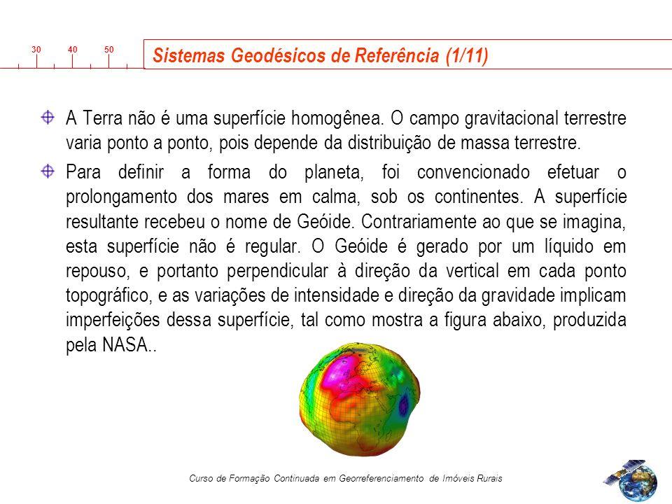 3040 50 Curso de Formação Continuada em Georreferenciamento de Imóveis Rurais Sistemas Geodésicos de Referência (1/11) A Terra não é uma superfície homogênea.