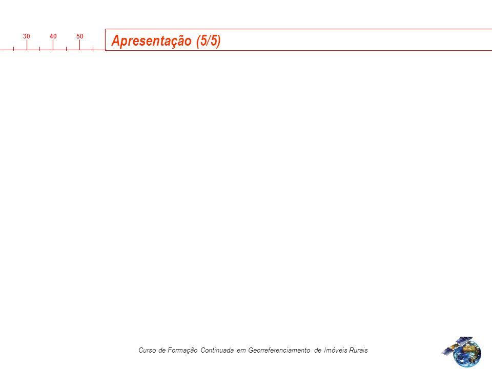 3040 50 Curso de Formação Continuada em Georreferenciamento de Imóveis Rurais Apresentação (5/5)