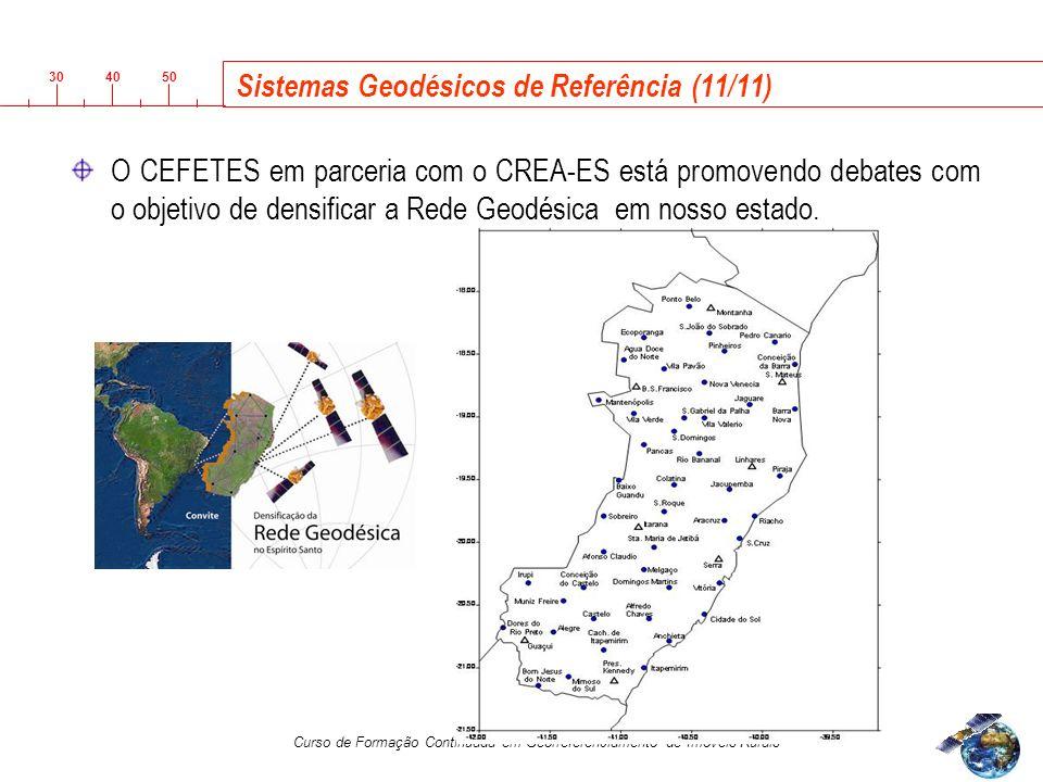 3040 50 Curso de Formação Continuada em Georreferenciamento de Imóveis Rurais Sistemas Geodésicos de Referência (11/11) O CEFETES em parceria com o CREA-ES está promovendo debates com o objetivo de densificar a Rede Geodésica em nosso estado.