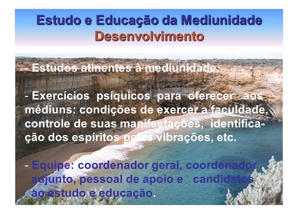 Estudo e Educação da Mediunidade Desenvolvimento - Estudos atinentes à mediunidade. - Exercícios psíquicos para oferecer aos médiuns: condições de exe