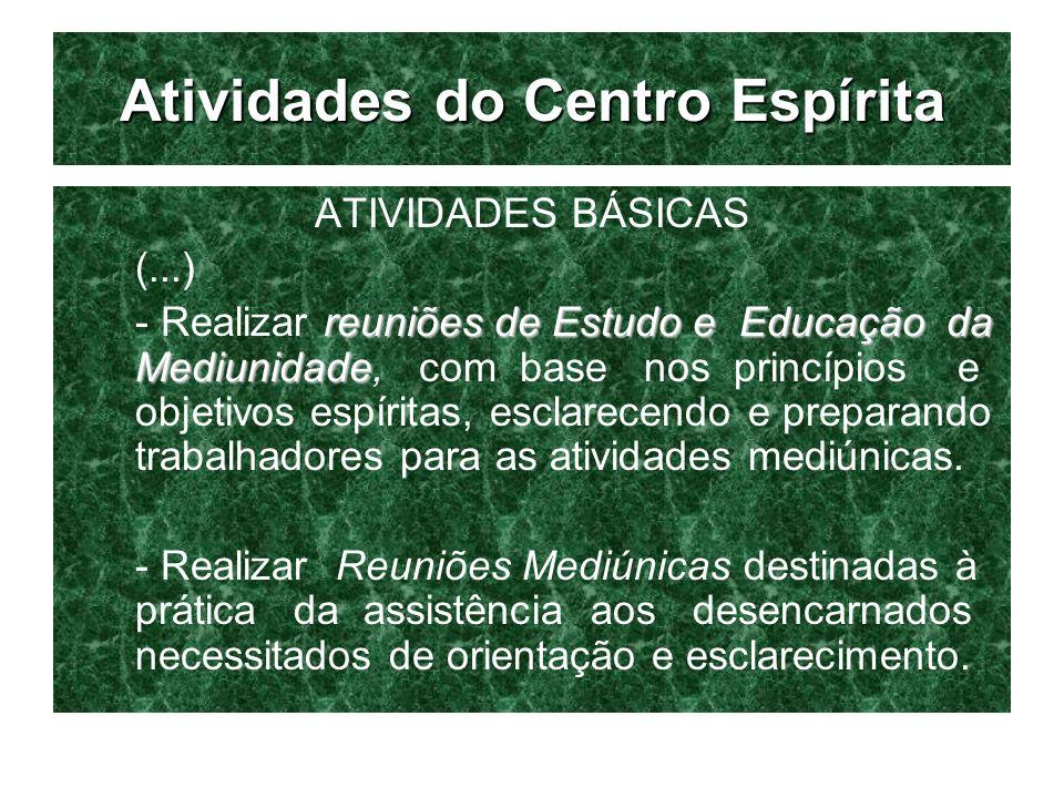 Atividades do Centro Espírita ATIVIDADES BÁSICAS (...) reuniões de Estudo e Educação da Mediunidade - Realizar reuniões de Estudo e Educação da Mediun