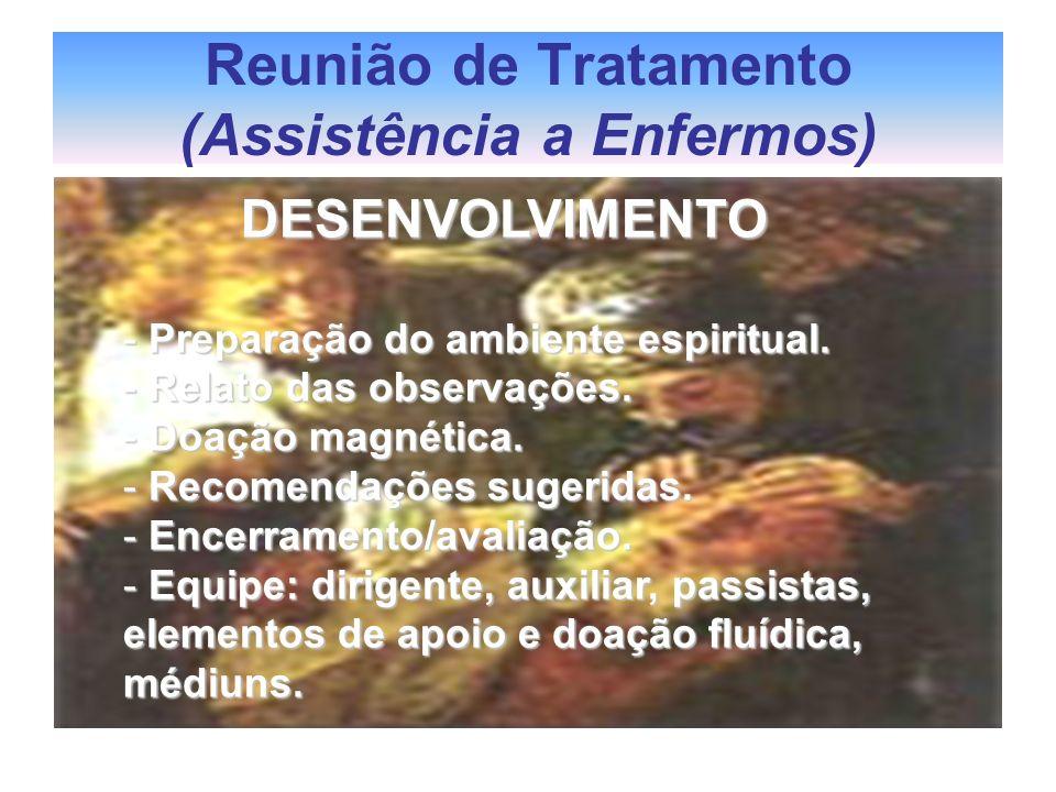 Reunião de Tratamento (Assistência a Enfermos) DESENVOLVIMENTO DESENVOLVIMENTO - Preparação do ambiente espiritual. - Relato das observações. - Doação