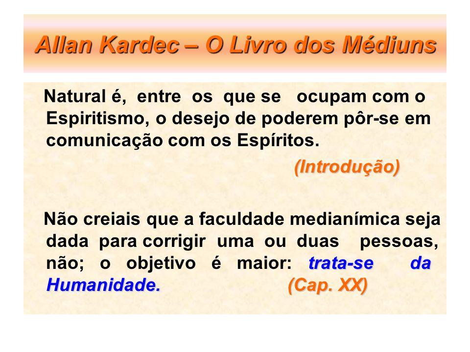 Allan Kardec – O Livro dos Médiuns Natural é, entre os que se ocupam com o Espiritismo, o desejo de poderem pôr-se em comunicação com os Espíritos. (I