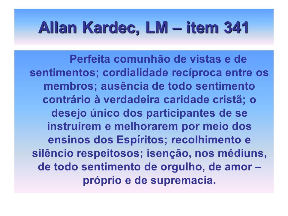 Allan Kardec, LM – item 341 Perfeita comunhão de vistas e de sentimentos; cordialidade recíproca entre os membros; ausência de todo sentimento contrár