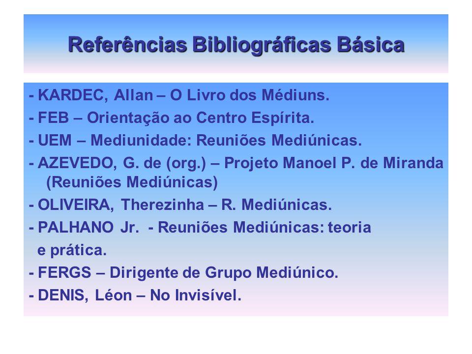 Referências Bibliográficas Básica - KARDEC, Allan – O Livro dos Médiuns. - FEB – Orientação ao Centro Espírita. - UEM – Mediunidade: Reuniões Mediúnic