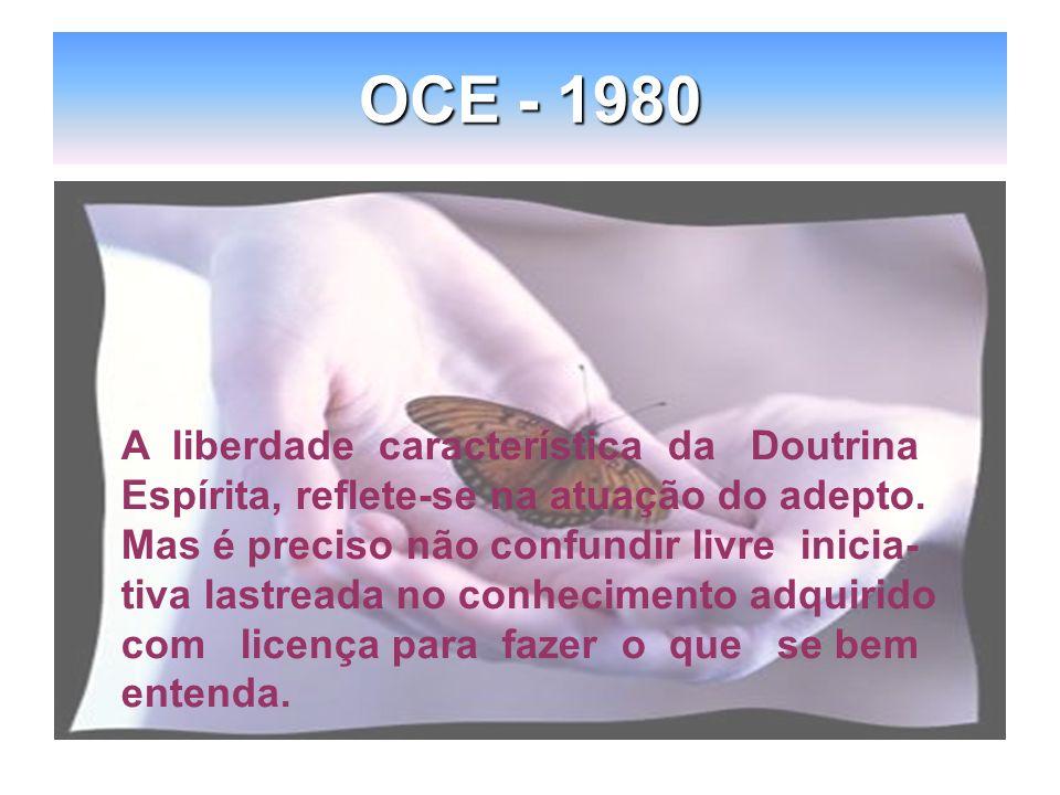 OCE - 1980 A liberdade característica da Doutrina Espírita, reflete-se na atuação do adepto. Mas é preciso não confundir livre inicia- tiva lastreada
