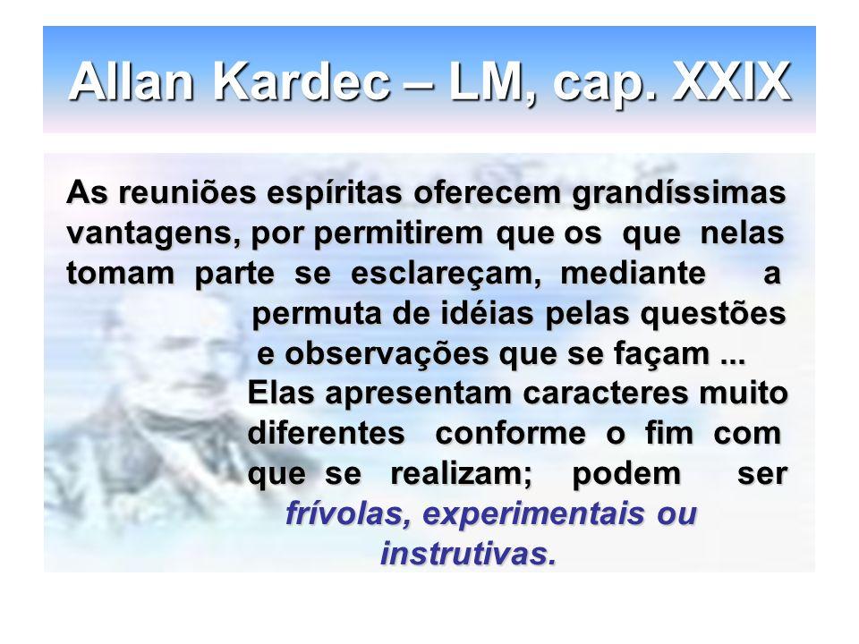 Allan Kardec – LM, cap. XXIX As reuniões espíritas oferecem grandíssimas vantagens, por permitirem que os que nelas tomam parte se esclareçam, mediant
