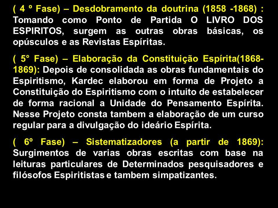 ( 4 º Fase) – Desdobramento da doutrina (1858 -1868) : Tomando como Ponto de Partida O LIVRO DOS ESPIRITOS, surgem as outras obras básicas, os opúscul
