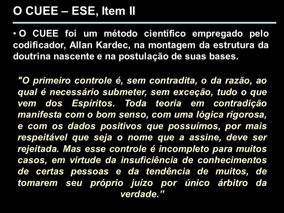 O CUEE – ESE, Item II O CUEE foi um método científico empregado pelo codificador, Allan Kardec, na montagem da estrutura da doutrina nascente e na pos