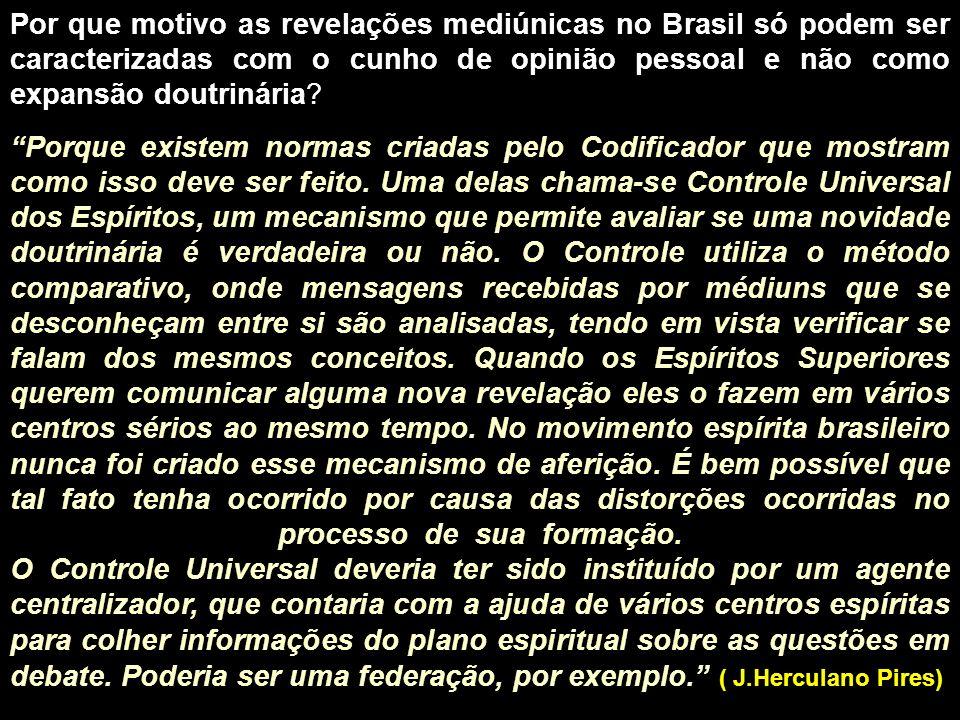 Por que motivo as revelações mediúnicas no Brasil só podem ser caracterizadas com o cunho de opinião pessoal e não como expansão doutrinária? Porque e