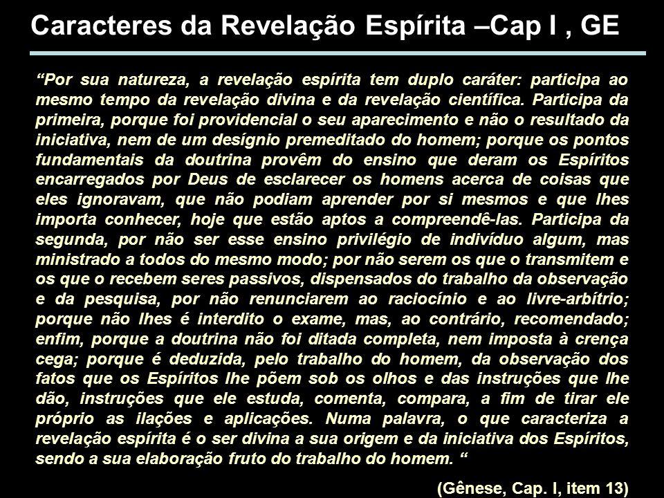 Caracteres da Revelação Espírita –Cap I, GE Por sua natureza, a revelação espírita tem duplo caráter: participa ao mesmo tempo da revelação divina e d