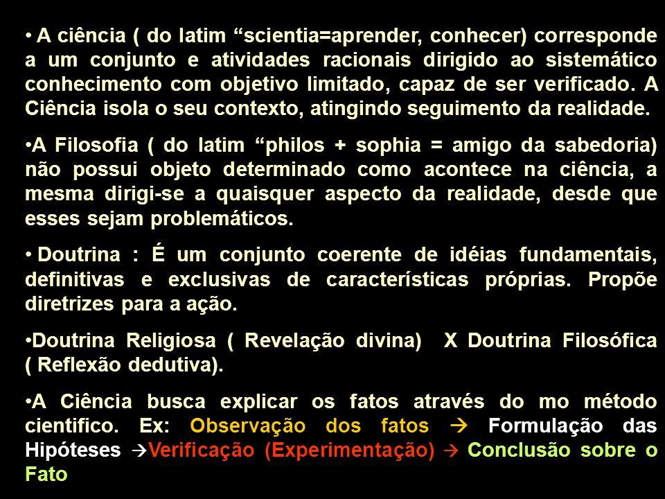 A ciência ( do latim scientia=aprender, conhecer) corresponde a um conjunto e atividades racionais dirigido ao sistemático conhecimento com objetivo l