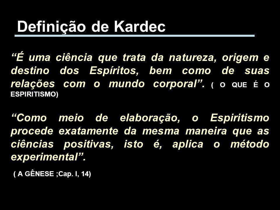 Definição de Kardec É uma ciência que trata da natureza, origem e destino dos Espíritos, bem como de suas relações com o mundo corporal. ( O QUE É O E