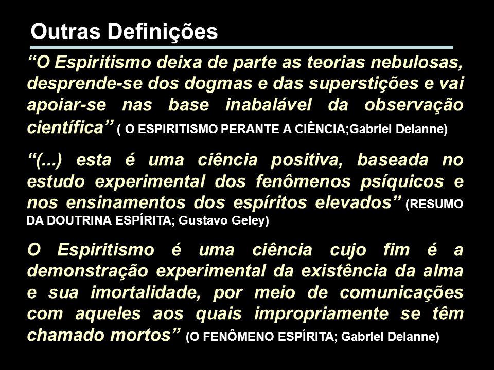 O Espiritismo deixa de parte as teorias nebulosas, desprende-se dos dogmas e das superstições e vai apoiar-se nas base inabalável da observação cientí