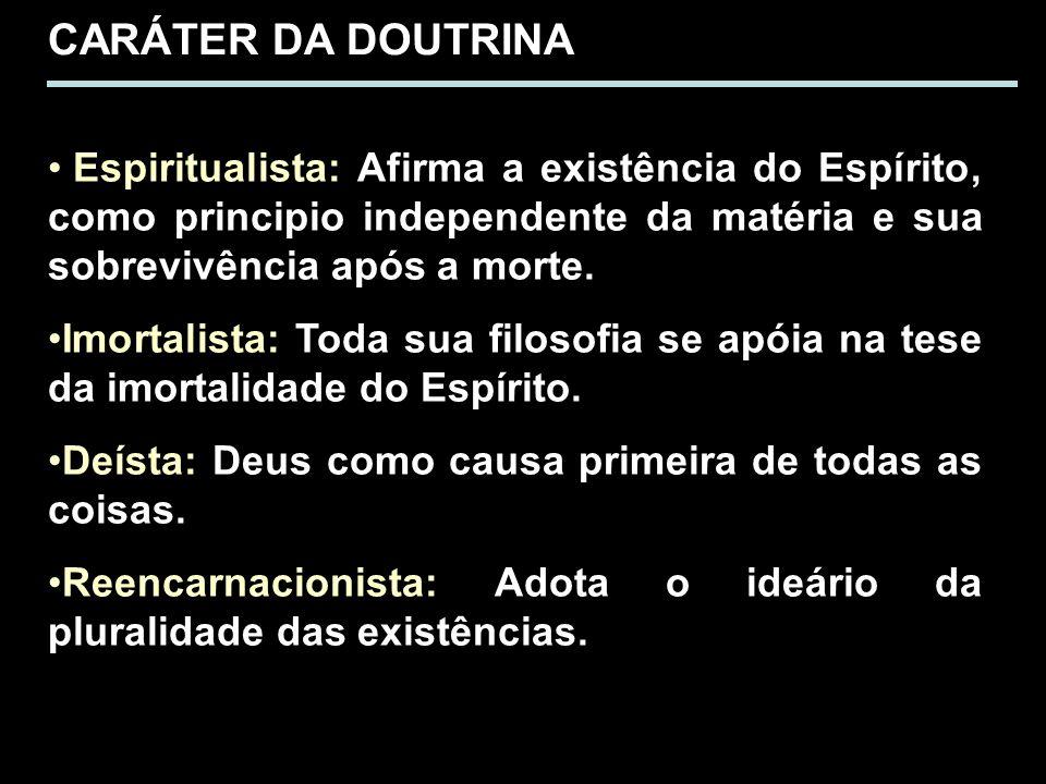 CARÁTER DA DOUTRINA Espiritualista: Afirma a existência do Espírito, como principio independente da matéria e sua sobrevivência após a morte. Imortali