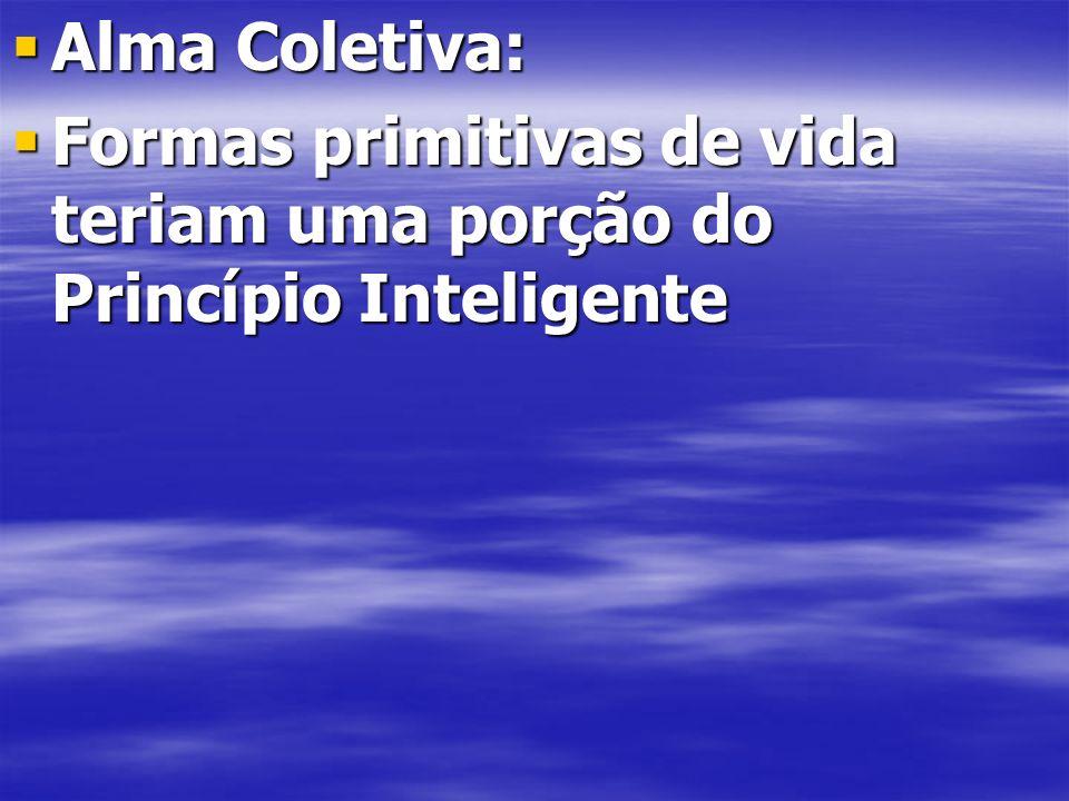 Alma Coletiva: Alma Coletiva: Formas primitivas de vida teriam uma porção do Princípio Inteligente Formas primitivas de vida teriam uma porção do Princípio Inteligente