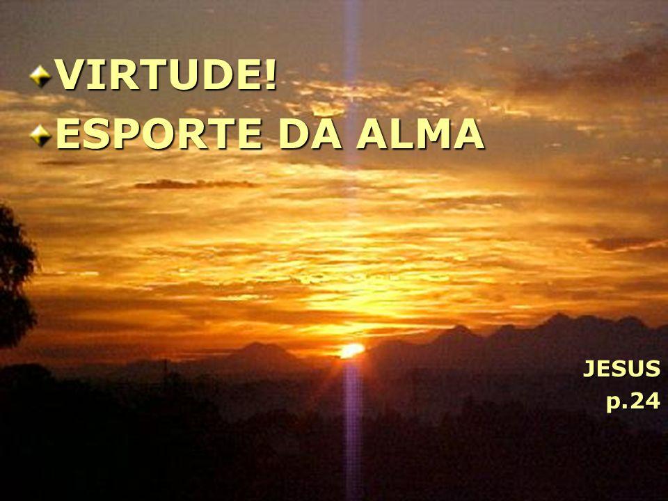 VIRTUDE! ESPORTE DA ALMA JESUSp.24