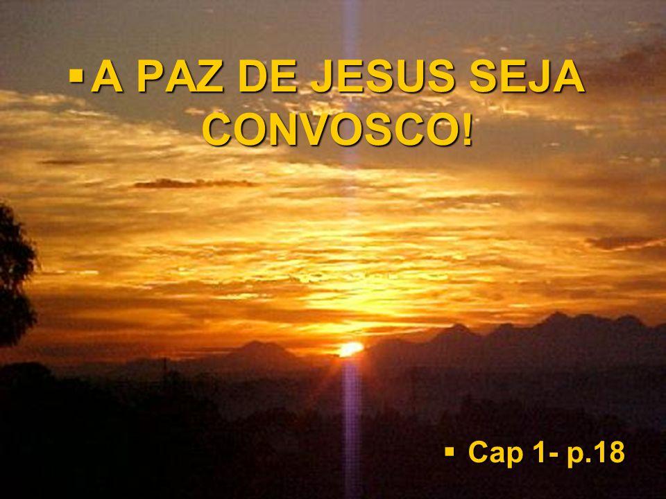 A PAZ DE JESUS SEJA CONVOSCO! A PAZ DE JESUS SEJA CONVOSCO! Cap 1- p.18 Cap 1- p.18