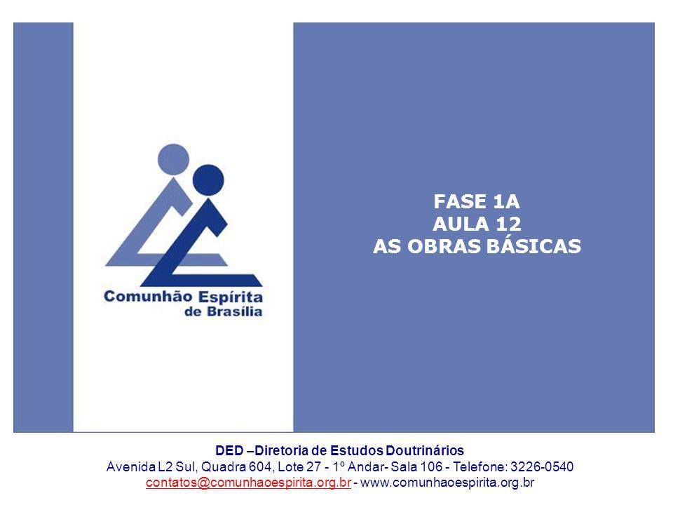 As obras básicas 1 DED –Diretoria de Estudos Doutrinários Avenida L2 Sul, Quadra 604, Lote 27 - 1º Andar- Sala 106 - Telefone: 3226-0540 contatos@comu