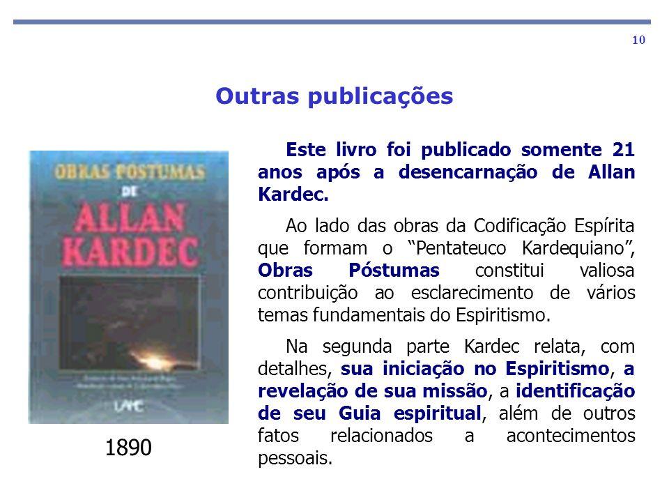 As obras básicas 10 Este livro foi publicado somente 21 anos após a desencarnação de Allan Kardec. Ao lado das obras da Codificação Espírita que forma