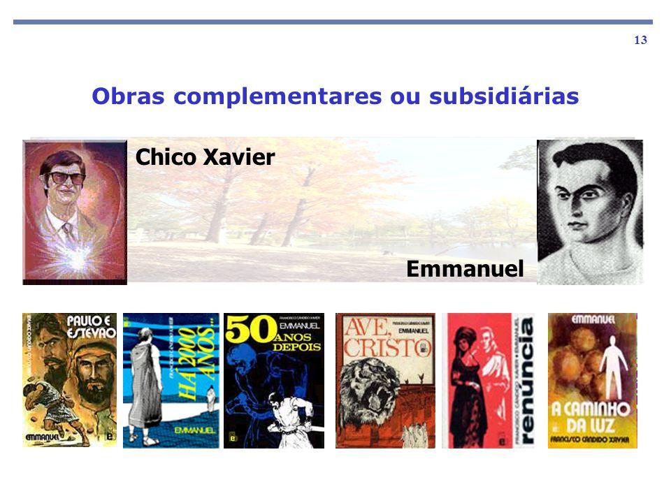 As obras básicas 13 Emmanuel Obras complementares ou subsidiárias Chico Xavier