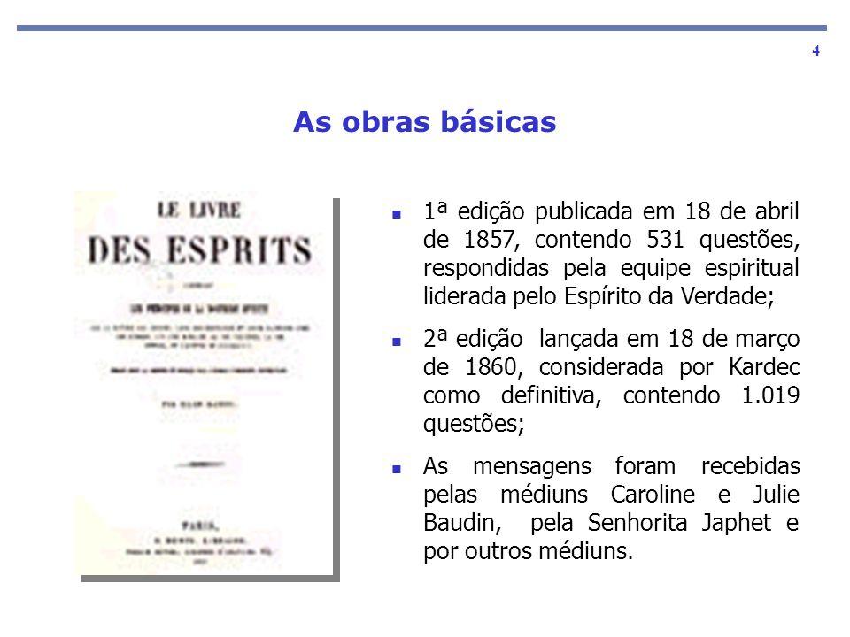 As obras básicas 4 1ª edição publicada em 18 de abril de 1857, contendo 531 questões, respondidas pela equipe espiritual liderada pelo Espírito da Ver