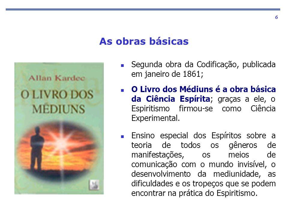 As obras básicas 6 Segunda obra da Codificação, publicada em janeiro de 1861; O Livro dos Médiuns é a obra básica da Ciência Espírita; graças a ele, o