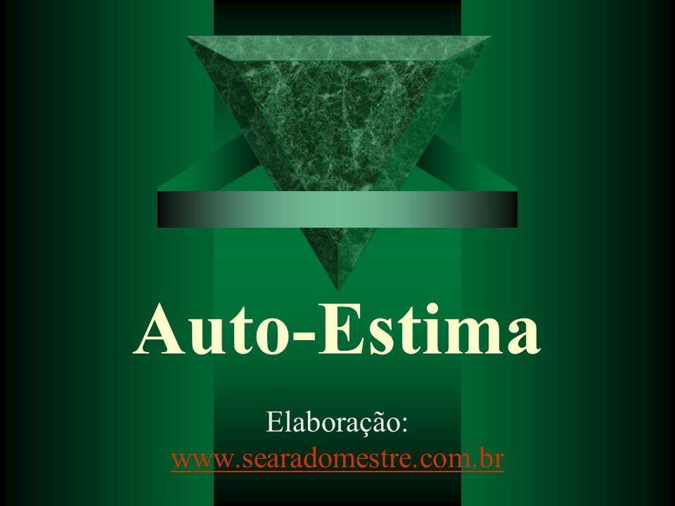 Auto-Estima Elaboração: www.searadomestre.com.br www.searadomestre.com.br