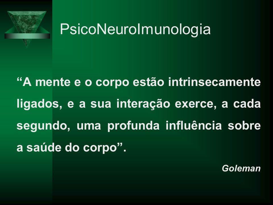 PsicoNeuroImunologia A mente e o corpo estão intrinsecamente ligados, e a sua interação exerce, a cada segundo, uma profunda influência sobre a saúde