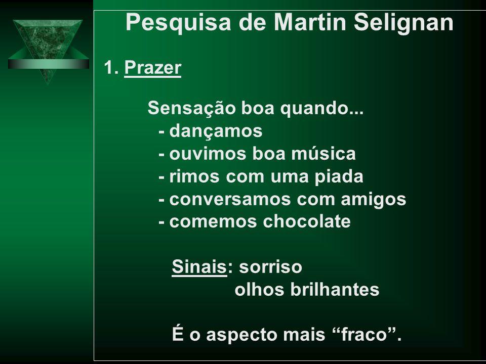 Pesquisa de Martin Selignan 1. Prazer Sensação boa quando... - dançamos - ouvimos boa música - rimos com uma piada - conversamos com amigos - comemos