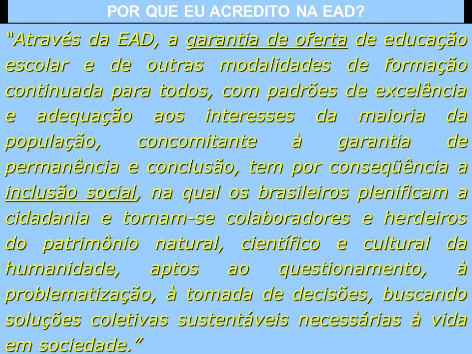 Através da EAD, a garantia de oferta de educação escolar e de outras modalidades de formação continuada para todos, com padrões de excelência e adequa