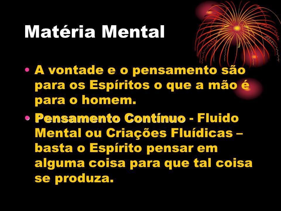 Matéria Mental A vontade e o pensamento são para os Espíritos o que a mão é para o homem. Pensamento ContínuoPensamento Contínuo - Fluido Mental ou Cr