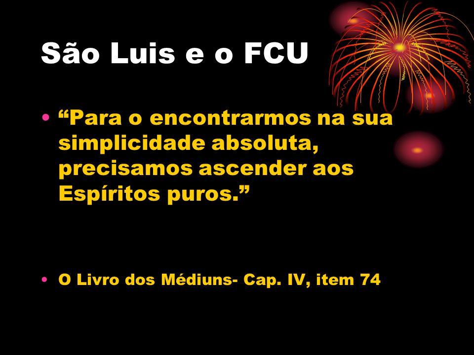 São Luis e o FCU Para o encontrarmos na sua simplicidade absoluta, precisamos ascender aos Espíritos puros. O Livro dos Médiuns- Cap. IV, item 74