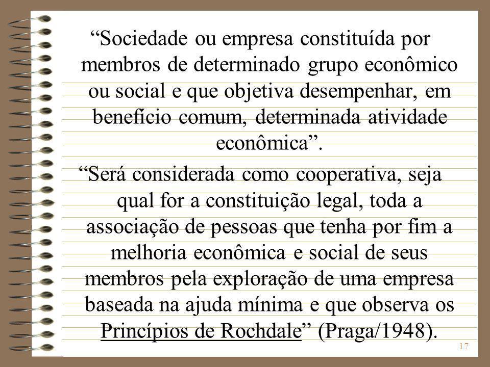 17 Sociedade ou empresa constituída por membros de determinado grupo econômico ou social e que objetiva desempenhar, em benefício comum, determinada a