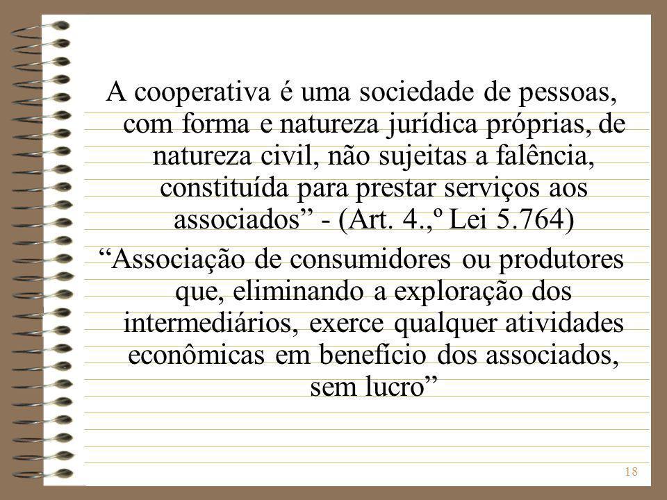 18 A cooperativa é uma sociedade de pessoas, com forma e natureza jurídica próprias, de natureza civil, não sujeitas a falência, constituída para pres