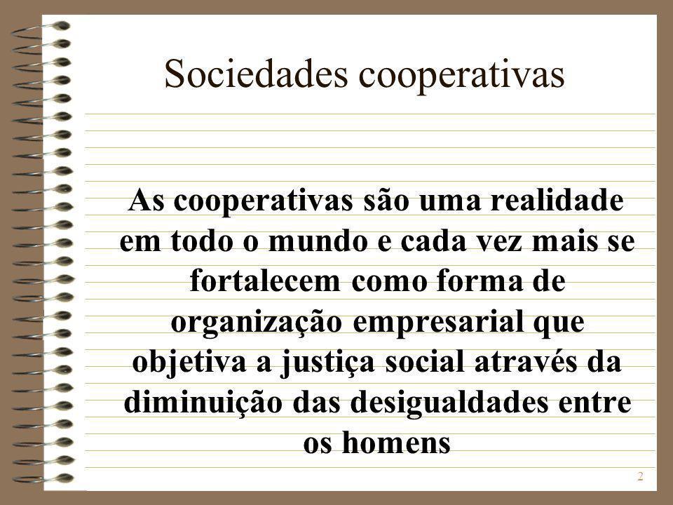 2 Sociedades cooperativas As cooperativas são uma realidade em todo o mundo e cada vez mais se fortalecem como forma de organização empresarial que ob