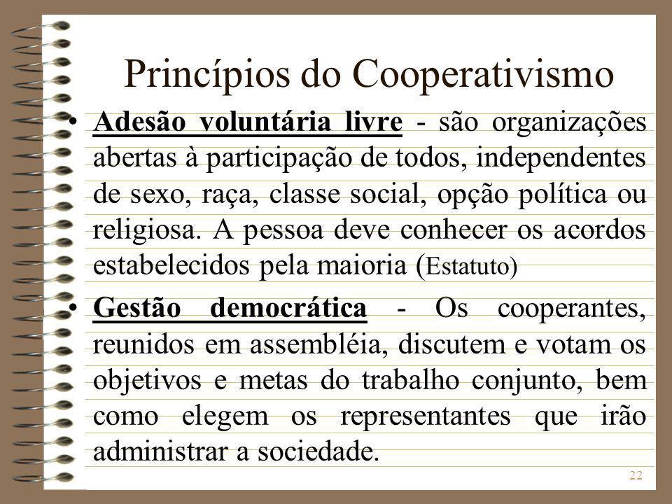 22 Princípios do Cooperativismo Adesão voluntária livre - são organizações abertas à participação de todos, independentes de sexo, raça, classe social